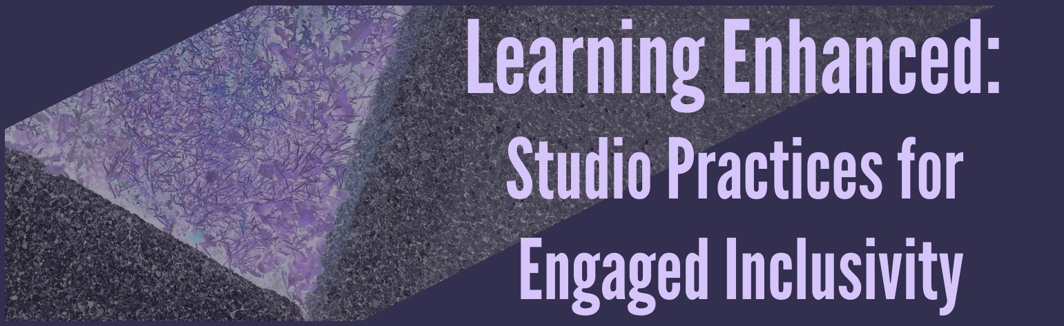 Learning Enhanced: Studio Practices for Engaged Inclusivity