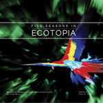 Five Seasons in Ecotopia: Rainforest Immersion and Conservation Action in Costa Rica