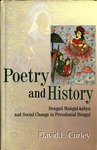 Poetry and History: Bengali Maṅgal-kābya and Social Change in Precolonial Bengal by David L. Curley