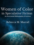 Women of Color in Speculative Fiction: An Annotated Bibliography of Authors by Rebecca M. Marrall