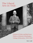The Liberal Arts on Trial: Charles H. Fisher and Red-Scare Politics at Western Washington College of Education, 1933-39 by Ron C. Judd