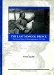 The Last Mongol Prince: The Life and Times of Demchugdongrob, 1902-1966 by Jaġcidsecen, 1917-2009