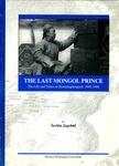 The Last Mongol Prince: The Life and Times of Demchugdongrob, 1902-1966