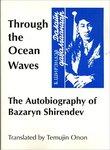 Through the Ocean Waves: The Autobiography of Bazaryn Shirendev by B. (Bazaryn) Shirėndėv
