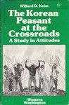 The Korean Peasant at the Crossroads: A Study in Attitudes by Willard D. Keim