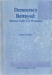 Democracy Betrayed: Okinawa Under U.S. Occupation by Kensei Yoshida