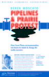 Pipelines and Prairie Protest: How Great Plains Environmentalists Win Hearts and Minds and Change the Media Narrative by Izaac Post